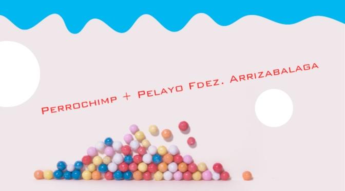 PERROCHIMP + PELAYO ARRIZABALAGA